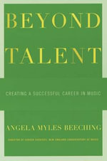 Beyond Talent : Creating a Successful Career in Music - Angela Myles Beeching