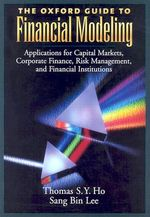 The Oxford Guide to Financial Modeling : Applications for Capital Markets, Corporate Finance, Risk Management and Financial Institutions - Thomas S.Y. Ho
