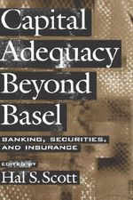 Capital Adequacy Beyond Basel : Banking, Securities, and Insurance