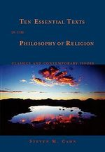 Ten Essential Texts in Philososphy of Religion : Classics and Contemporary Issues - Steven M. Cahn