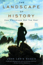 The Landscape of History : How Historians Map the Past - John Lewis Gaddis