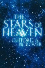 The Stars of Heaven - Clifford A. Pickover