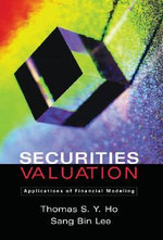 Securities Valuation : Applications of Financial Modeling - Thomas S.Y. Ho