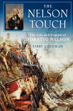 The Nelson Touch : The Life and Legend of Horatio Nelson - Terry Coleman