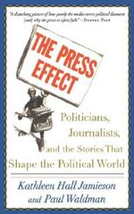 The Press Effect : Politicians, Journalists, and the Stories That Shape the Political World - Kathleen Hall Jamieson