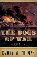 The Dogs of War : 1861 - Emory M. Thomas