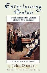 Entertaining Satan : Witchcraft and the Culture of Early New England - John Putnam Demos