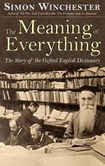 The Meaning of Everything : The Story of the Oxford English Dictionary - Simon Winchester