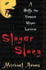 Slayer Slang : A Buffy the Vampire Slayer Lexicon - Michael Adams