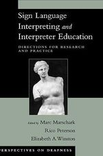 Sign Language Interpreting and Interpreter Education : Directions for Research and Practice