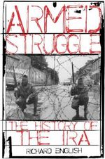 Armed Struggle The History Of The IRA :  The History of the IRA - Richard English