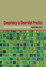 Competency in Generalist Practice : A Guide to Theory and Evidence-based Decision Making - Elizabeth Moore Plionis