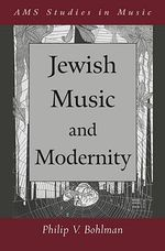 Jewish Music and Modernity : AMS Studies in Music - Philip V. Bohlman