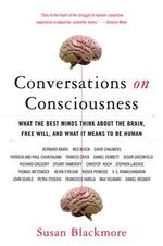 Conversations on Consciousness : What the Best Minds Think about the Brain, Free Will, and What It Means to Be Human - Susan Blackmore