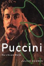 Puccini : His Life and Works - Julian Budden