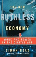 The New Ruthless Economy : Work and Power in the Digital Age - Simon Head
