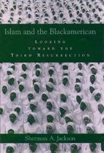 Islam and the Black American : Looking Toward the Third Resurrection - Sherman A. Jackson