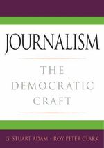 Journalism : The Democratic Craft - G. Stuart Adam