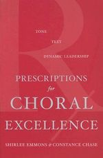 Prescriptions for Choral Excellence : Tone, Text, Dynamic Leadership - Shirlee Emmons