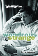 Wondrous Strange : The Life and Art of Glenn Gould - Kevin Bazzana
