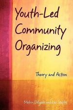 Youth-led Community Organizing : Theory and Action - Melvin Delgado