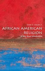 African American Religion : A Very Short Introduction - Eddie S. Glaude Jr.