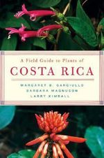 A Field Guide to Plants of Costa Rica - Margaret B. Gargiullo