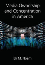 Media Ownership and Concentration in America :  Protecting Families from Internet Conmen, Scammer... - Eli M. Noam