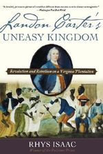 Landon Carter's Uneasy Kingdom : Revolution and Rebellion on a Virginia Plantation - Rhys Isaac