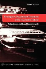 Emergency Department Treatment of the Psychiatric Patient : Policy Issues and Legal Requirements - Susan Stefan