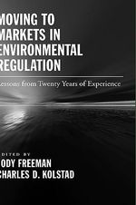 Moving to Markets in Environmental Regulation : Lessons from Twenty Years of Experience - Jody Freeman