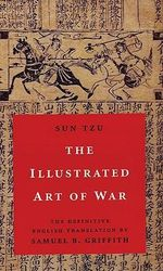 The Illustrated Art of War : The Definitive English Translation by Samuel B. Griffith - Sun Tzu