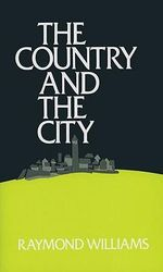 The Country and the City in the Modern Novel - Raymond Williams