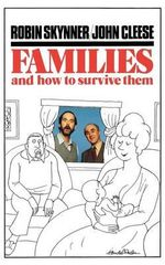 Families and How to Survive Them : And How to Survive Them - Robin Skynner