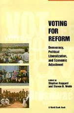 Voting for Reform : Democracy, Liberalization and Economic Adjustment
