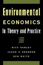 Environmental Economics : In Theory and Practice - Nick Hanley