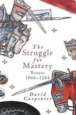 The Struggle for Mastery : Britain, 1066-1284 - David Carpenter