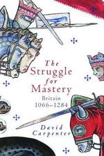 The Struggle for Mastery : Britain, 1066-1284 - David Carpenter