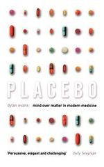 Placebo : Mind Over Matter in Modern Medicine - Dylan Evans