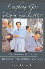 Laughing Gas, Viagra, and Lipitor : The Human Stories Behind the Drugs We Use - Jie Jack Li