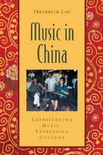 Music in China : Experiencing Music, Expressing Culture - Frederick Lau