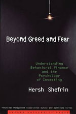 Beyond Greed and Fear : Understanding Behavioral Finance and the Psychology of Investing - Hersh Shefrin