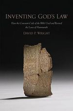 Inventing God's Law : How the Covenant Code of the Bible Used and Revised the Laws of Hammurabi - David P. Wright