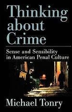 Thinking About Crime : Sense and Sensibility in American Penal Culture - Michael Tonry