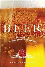 Beer : Tap into the Art and Science of Brewing - Charles W. Bamforth