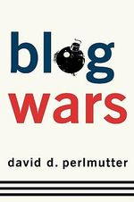 Blogwars : The New Political Battleground - David D. Perlmutter