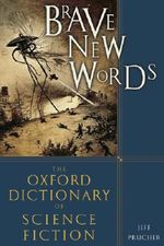 Brave New Words : The Oxford Dictionary of Science Fiction - Jeff Prucher
