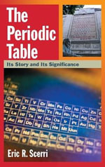 The Periodic Table : Its Story and Its Significance - Eric R. Scerri