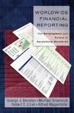 Worldwide Financial Reporting : The Development and Future of Accounting Standards - George J. Benston