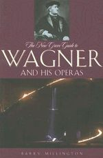 The New Grove Guide to Wagner and His Operas - Barry Millington